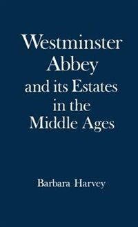 Book Westminster Abbey and its Estates in the Middle Ages by Barbara Harvey