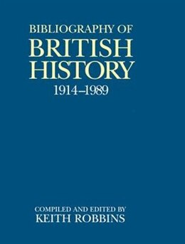 Book A Bibliography of British History 1914-1989 by Keith Robbins