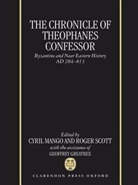 The Chronicle of Theophanes Confessor: Byzantine and Near Eastern History, AD 284-813