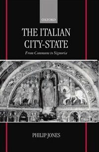 Book The Italian City-State: From Commune to Signoria by Philip Jones