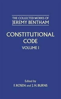 Book The Collected Works of Jeremy Bentham: Constitutional Code: Volume I by Jeremy Bentham