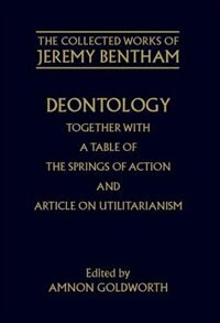 Book The Collected Works of Jeremy Bentham: Deontology. Together with a Table of the Springs of Action… by Jeremy Bentham