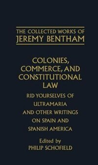 Book The Collected Works of Jeremy Bentham: Colonies, Commerce, and Constitutional Law: Rid Yourselves… by Jeremy Bentham