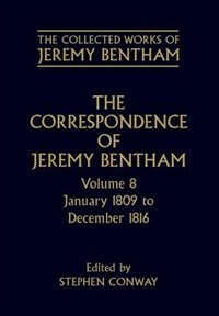 Book The Collected Works of Jeremy Bentham: Correspondence: Volume 8: January 1809 to December 1816 by Jeremy Bentham