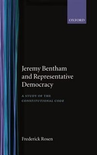 Book Jeremy Bentham and Representative Democracy: A Study of `The Constitutional Code by Frederick Rosen
