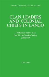 Book Clan Leaders and Colonial Chiefs in Lango: The Political History of an East African Stateless… by John Tosh