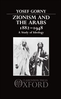 Book Zionism and the Arabs 1882-1948: A Study of Ideology by Yosef Gorny