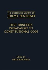 Book The Collected Works of Jeremy Bentham: First Principles Preparatory to Constitutional Code by Jeremy Bentham
