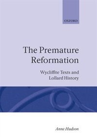 The Premature Reformation: Wycliffite Texts and Lollard History
