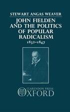 John Fielden and the Politics of Popular Radicalism 1832-1847: John Fielden & Popular Radical