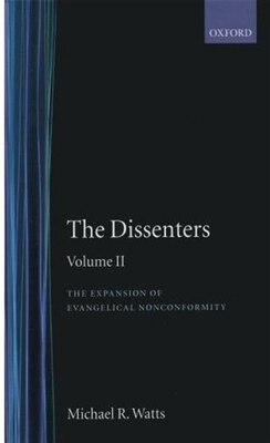 Book The Dissenters: Volume II: The Expansion of Evangelical Nonconformity by Michael R. Watts