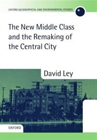 Book The New Middle Class and the Remaking of the Central City by David Ley