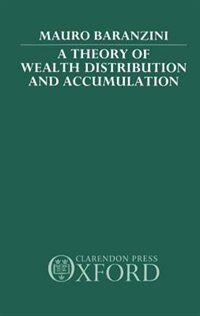 Book A Theory of Wealth Distribution and Accumulation by Mauro Baranzini