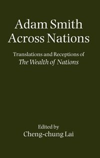 Book Adam Smith Across Nations: Translations and Receptions of The Wealth of Nations by Cheng-chung Lai