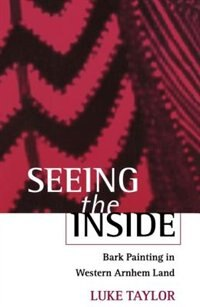 Book Seeing the Inside: Bark Painting in Western Arnhem Land by Luke Taylor