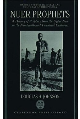 Book Nuer Prophets: A History of Prophecy from the Upper Nile in the Nineteenth and Twentieth Centuries by Douglas H. Johnson