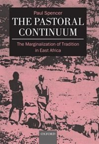 Book The Pastoral Continuum: The Marginalization of Tradition in East Africa by Paul Spencer
