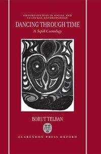 Book Dancing through Time: A Sepik Cosmology by Borut Telban