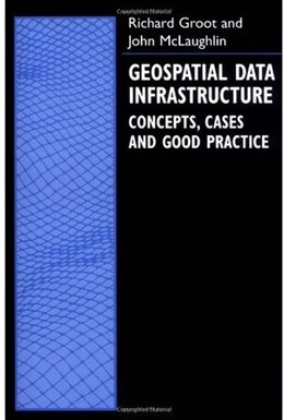 Book Geospatial Data Infrastructure: Concepts, Cases, and Good Practice by Richard Groot