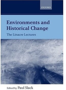 Book Environments and Historical Change: The Linacre Lectures by Paul Slack