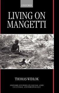 Book Living on Mangetti: `Bushman Autonomy and Namibian Independence by Thomas Widlok