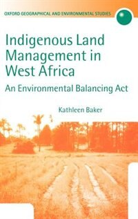 Book Indigenous Land Management in West Africa: An Environmental Balancing Act by Kathleen Baker