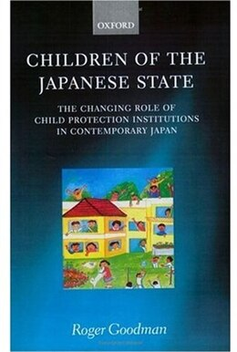 Book Children of the Japanese State: The Changing Role of Child Protection Institutions in Contemporary… by Roger Goodman