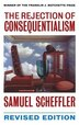 The Rejection of Consequentialism: A Philosophical Investigation of the Considerations Underlying Rival Moral Conceptions by Samuel Scheffler