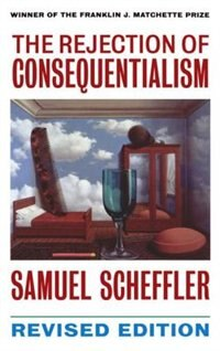 Book The Rejection of Consequentialism: A Philosophical Investigation of the Considerations Underlying… by Samuel Scheffler