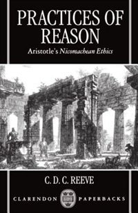 Book Practices of Reason: Aristotles Nicomachean Ethics by C. D. C. Reeve