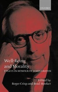 Book Well-Being and Morality: Essays in Honour of James Griffin by Roger Crisp