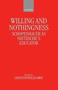 Book Willing and Nothingness: Schopenhauer as Nietzsches Educator by Christopher Janaway