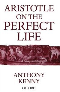 Book Aristotle on the Perfect Life by Anthony Kenny