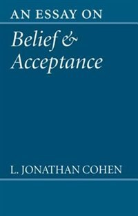 Book An Essay on Belief and Acceptance by L. Jonathan Cohen