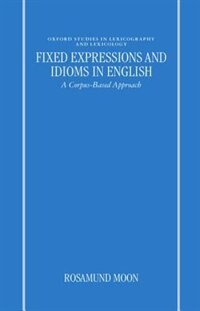 Book Fixed Expressions and Idioms in English: A Corpus-Based Approach by Rosamund Moon