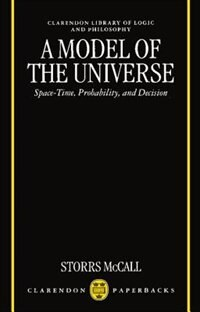 Book A Model of the Universe: Space-Time, Probability, and Decision by Storrs McCall