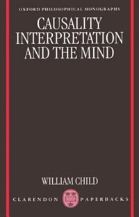 Book Causality, Interpretation, and the Mind by William Child