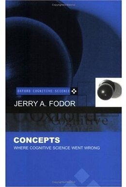 Book Concepts: Where Cognitive Science Went Wrong by Jerry A. Fodor
