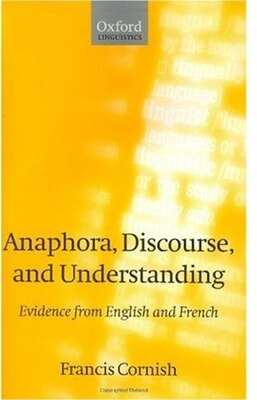 Book Anaphora, Discourse, and Understanding: Evidence from English and French by Francis Cornish