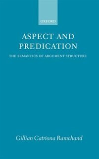 Book Aspect and Predication: The Semantics of Argument Structure by Gillian Catriona Ramchand