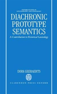 Book Diachronic Prototype Semantics: A Contribution to Historical Lexicology by Dirk Geeraerts