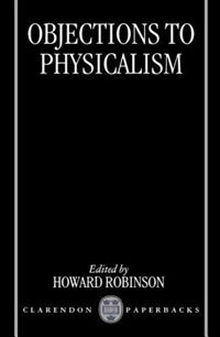 Book Objections to Physicalism by Howard Robinson