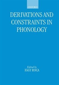 Book Derivations and Constraints in Phonology by Iggy Roca