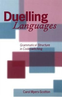 Book Duelling Languages: Grammatical Structure in Codeswitching by Carol Myers-Scotton
