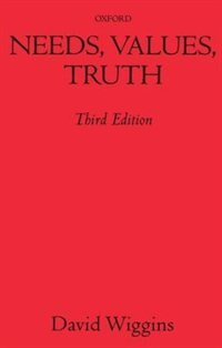 Book Needs, Values, Truth: Essays in the Philosophy of Value by David Wiggins