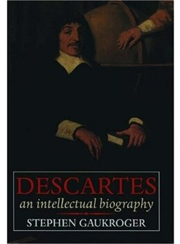 Book Descartes: An Intellectual Biography by Stephen Gaukroger