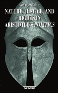 Book Nature, Justice, and Rights in Aristotles Politics by Fred D. Miller
