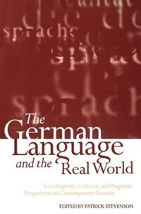 Book The German Language and the Real World: Sociolinguistic, Cultural, and Pragmatic Perspectives on… by Patrick Stevenson