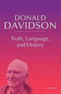 Book Truth, Language, and History: Philosophical Essays Volume 5 by Donald Davidson