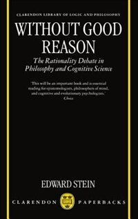 Book Without Good Reason: The Rationality Debate in Philosophy and Cognitive Science by Edward Stein